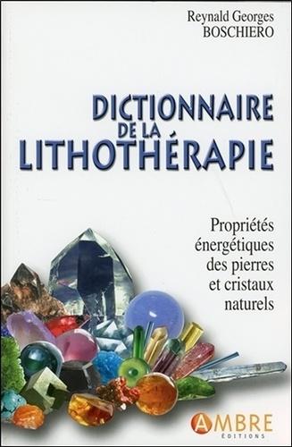 Reynald Georges Boschiero - Dictionnaire de la lithothérapie - Propriétés énergétiques des pierres et cristaux naturels.