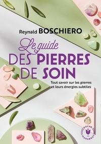 Reynald Georges Boschiero - Le guide des pierres de soins.