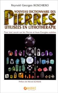 Reynald Georges Boschiero - Nouveau dictionnaire des pierres utilisées en lithothérapie.
