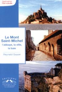 Reynald Guyon - Le Mont Saint-Michel - L'abbaye, la ville, la baie.