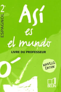Reynald Montaigu et Elisabeth Mazoyer - Espagnol 2e Asi es el mundo - Livre du professeur.