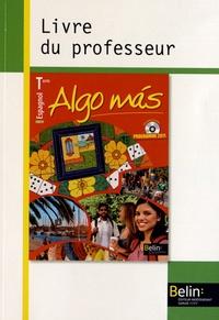 Reynald Montaigu et Elisabeth Mazoyer - Espagnol Tle Algo mas - Livre du professeur, programme 2011.