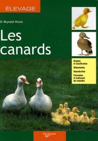 Reynald Nivoix - Les canards - Origines et classification ; Alimentation, reproduction ; Prévention et traitement des maladies.