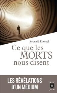 Reynald Roussel - Ce que les morts nous disent - Les révélations d'un médium.