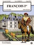 Reynald Secher et Guy Lehideux - François Ier (1494-1515/1547) - Le roi chevalier.
