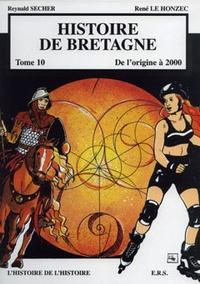 Reynald Secher et René Le Honzec - Histoire de Bretagne Tome 10 : De l'origine à 2000 - L'histoire de l'histoire.
