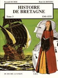 Reynald Secher et René Le Honzec - Histoire de Bretagne Tome 3 : Du duché à l'union (1341-1532).