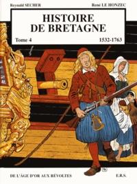 Reynald Secher et René Le Honzec - Histoire de Bretagne Tome 4 : De l'âge d'or aux révoltes (1532-1763).