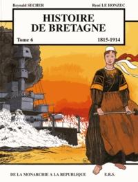 Reynald Secher et René Le Honzec - Histoire de Bretagne Tome 6 : De la monarchie à la République (1815-1914).