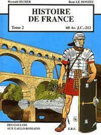 Reynald Secher et René Le Honzec - Histoire de France Tome 2 : Des Gaulois aux Gallo-Romains (60 av. J.C. - 212).