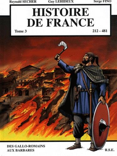 Reynald Secher et Guy Lehideux - Histoire de France Tome 3 : Des Gallo-Romains aux Barbares (212-481).