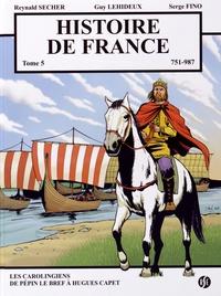 Reynald Secher et Guy Lehideux - Histoire de France Tome 5 : Les Carolingiens, de Pépin le Bref à Hugues Capet (751-987).