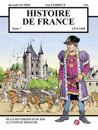 Reynald Secher et Guy Lehideux - Histoire de France Tome 7 : De la souveraineté du roi à l'unité du royaume (1214-1468).
