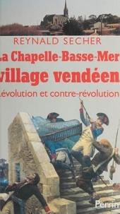 Reynald Secher et Jean Meyer - La Chapelle-Basse-Mer, village vendéen - Révolution et contre-Révolution.