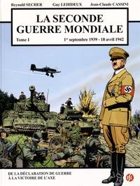 Reynald Secher et Guy Lehideux - La Seconde Guerre mondiale Tome 1 : 1er septembre 1939 - 18 avril 1942, de la déclaration de guerre à la victoire de l'Axe.