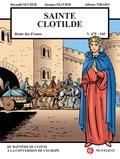 Reynald Secher et Jacques Olivier - Sainte Clotilde V. 472 / 493 - V. 548 - Reine des Francs. Du baptême de Clovis à la conversion de l'Europe.