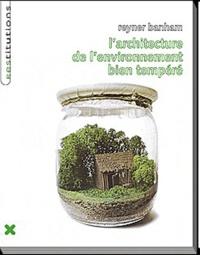 Reyner Banham - L''architecture de l''environnement bien tempéré.