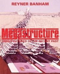 Reyner Banham - Megastructure.