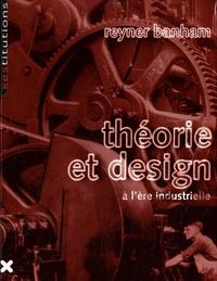 Reyner Banham - Théorie et design à l'ère industrielle.