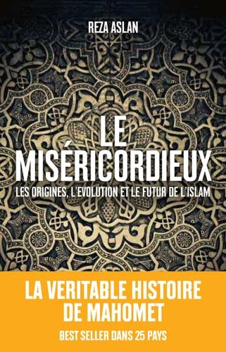 Reza Aslan - Le Miséricordieux - La véritable histoire de Mahomet et de l'Islam.