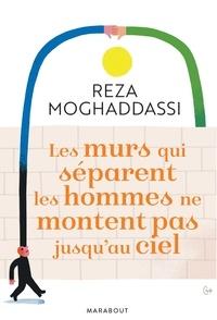 Reza Moghaddassi - Les murs qui séparent les hommes ne montent pas jusqu'au ciel.