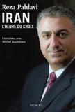 Réza Pahlavi - L'Iran : l'heure du choix.