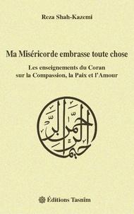 Ma Miséricorde embrasse toute chose - Les enseignements du Coran sur la Compassion, la Paix et lAmour.pdf
