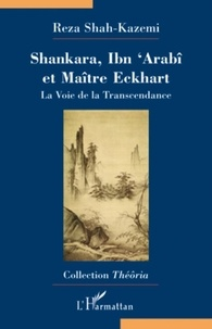 Reza Shah-Kazemi - Shankara, Ibn 'Arabî et Maître Eckhart - La Voie de la Transcendance.