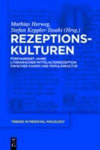 Rezeptionskulturen - Fünfhundert Jahre literarischer Mittelalterrezeption zwischen Kanon und Populärkultur.