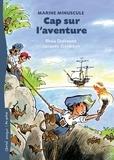Rhéa Dufresne et Jacques Goldstyn - Cap sur l'aventure - Marine Minuscule.