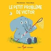 Rhéa Dufresne et Thierry Manès - Petit problème de Victor (Le).