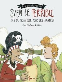 Rhéa Dufresne et  Orbie - Sven le Terrible Tome 2 : Pas de princesse pour les pirates !.