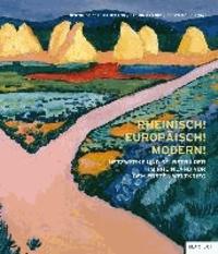 Rheinisch! Europäisch! Modern! - Netzwerke und Selbstbilder im Rheinland vor dem Ersten Weltkrieg.