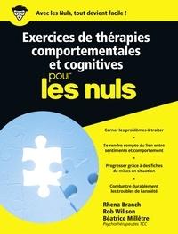 Rhena Branch et Rob Willson - Exercices de thérapies comportementales et cognitives pour les Nuls.