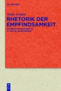 Rhetorik der Empfindsamkeit - Unterhaltungskunst im 17. und 18. Jahrhundert.