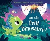 Rhiannon Fielding et Chris Chatterton - Au lit, Petit Dinosaure !.