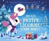 Rhiannon Fielding - Au lit petite licorne ! C'est Noël.