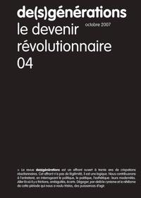 Gérard Conio et Philippe Roux - De(s)générations N° 4, octobre 2007 : Le devenir révolutionnaire.