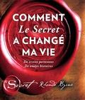 Rhonda Byrne - Comment Le secret a changé ma vie - De vraies personnes. De vraies histoires.