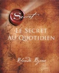 Rhonda Byrne - Le secret au quotidien.