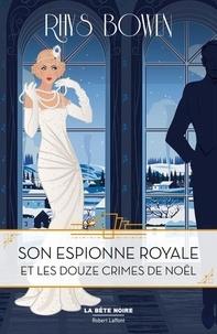 Rhys Bowen - Son espionne royale Tome 6 : Son espionne royale et les douze crimes de Noël.