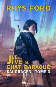 Rhys Ford et Violette Mahé - Le Jive du Chat Baraqué - Kai Gracen, T3.