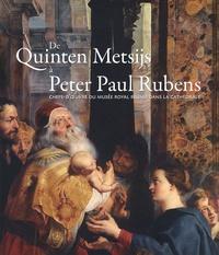 Ria Fabri et Nico Van Hout - De Quinten Metsijs à Peter Paul Rubens - Chefs-d'oeuvre du musée royal réunis dans la cathédrale.