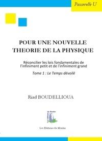 Riad Boudellioua - Pour une nouvelle théorie de la physique - Réconcilier les lois fondamentales de l'infiniment grand et de l'infiniment petit.