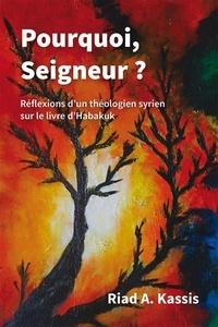 Riad Kassis - Pourquoi, Seigneur ? Réflexions d'un théologien syrien sur le livre d'Habakuk.