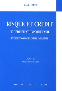Riad Obégi - Risque et crédits - Le certificat hypothécaire, une solution pour les pays émergents.
