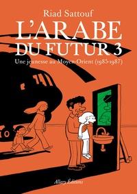 Riad Sattouf - L'Arabe du futur Tome 3 : Une jeunesse au Moyen-Orient (1985-1987).