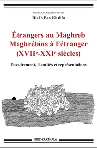Riadh Ben Khalifa - Etrangers au Maghreb, Maghrébins à l'étranger (XVIIe-XXIe siècles) - Encadrement, identités et représentations.