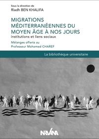 Riadh Ben Khalifa - Migrations méditerranéennes du Moyen Age à nos jours : institutions et liens sociaux - Mélanges offerts au Professeur Mohamed Charef.