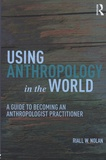 Riall-W Nolan - Using Anthropology in the World - A Guide to Becoming an Anthropologist Practitioner.